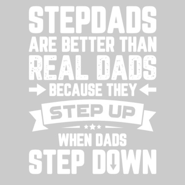b3008162 Stepdsds Are Better Than Real Dads Because They Step Up A - Toddler Premium  T-