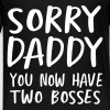 Sorry daddy you now have two bosses - Toddler Premium T-Shirt
