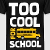 Too cool for school - Toddler Premium T-Shirt