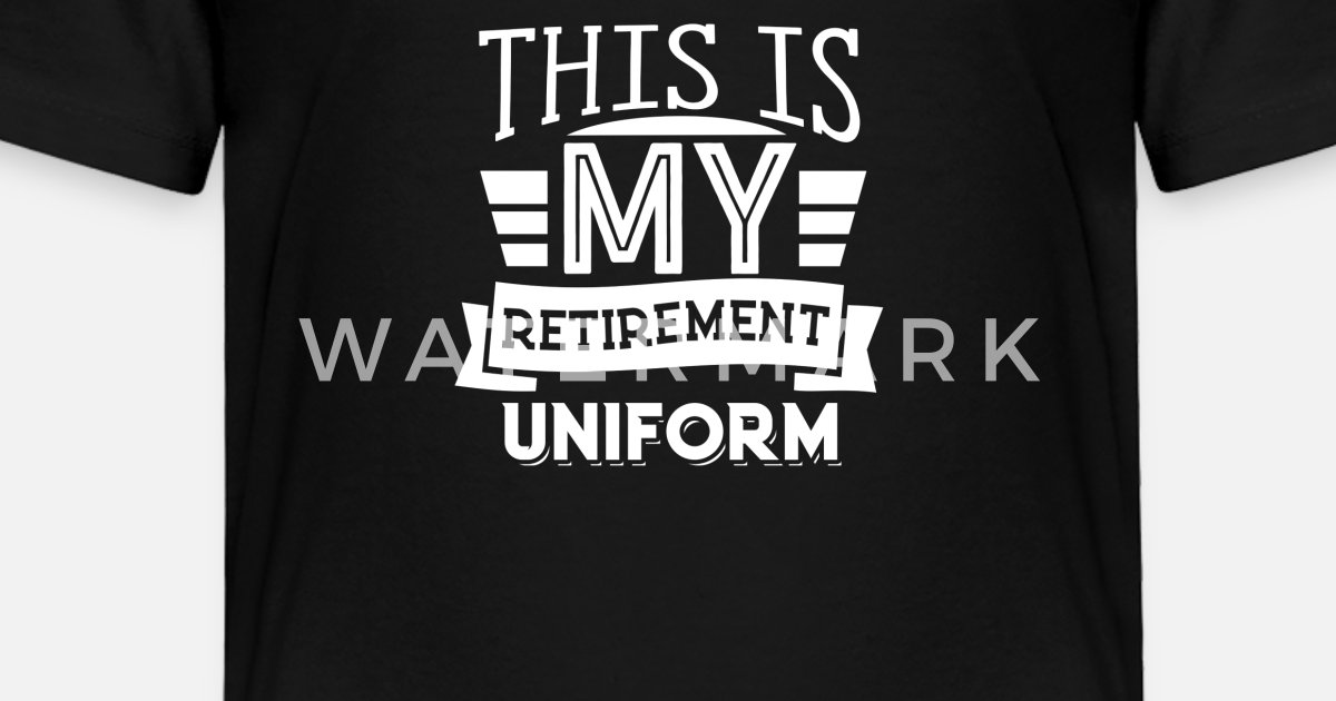 3ce5b048c This Is My Retirement Uniform Funny Retired Gift Toddler Premium T-Shirt |  Spreadshirt