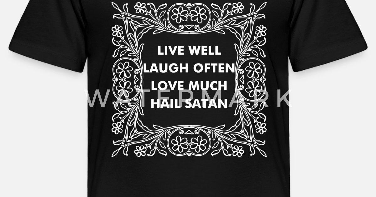 Live Well Laugh Often Love Much Hail Satan Toddler Premium ...