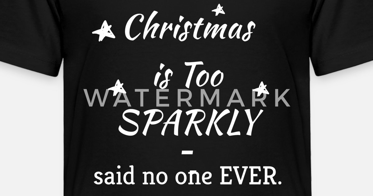 614db03a CHRISTMAS IS TOO SPARKLY SAID NO ONE EVER Toddler Premium T-Shirt    Spreadshirt