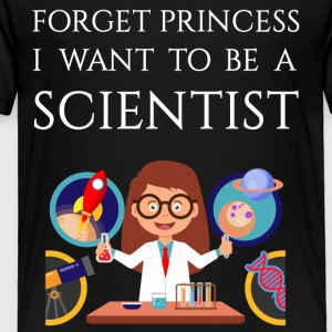 Forget princess I want to be a Scientist - Toddler Premium T-Shirt