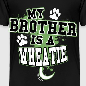My Brother Is A Wheatie - Toddler Premium T-Shirt