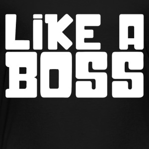LIKE A BOSS - Toddler Premium T-Shirt
