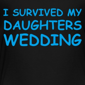 I Survived My Daughters - Toddler Premium T-Shirt