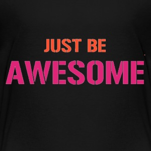 JUST BE AWESOME - Toddler Premium T-Shirt