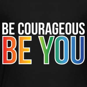 Gay Pride - LGBT Be Courageous Be You - Toddler Premium T-Shirt