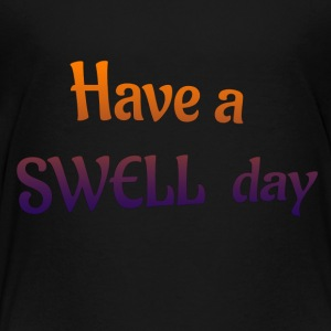 have a swell day - Toddler Premium T-Shirt
