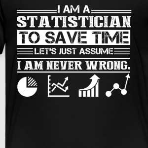 I Am A Statistician Shirt - Toddler Premium T-Shirt