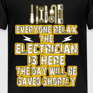 Everyone Relax The Electrician Is Here The Day - Toddler Premium T-Shirt