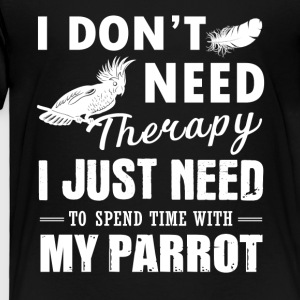 Parrot Therapy Shirt - Toddler Premium T-Shirt