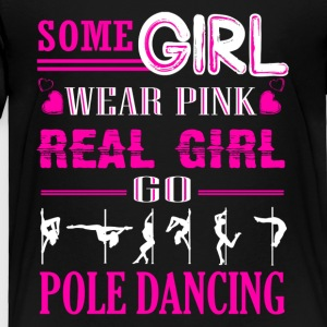 Real Girl Go Pole Dancing Shirt - Toddler Premium T-Shirt