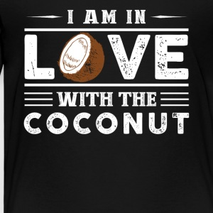 In Love With The Coconut Shirt - Toddler Premium T-Shirt
