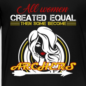 Some Women Become Archers Shirt - Toddler Premium T-Shirt
