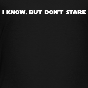 Don't Stare - Toddler Premium T-Shirt