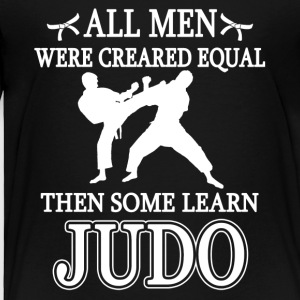 All Men Were Created Equal Then Some Learn Judo - Toddler Premium T-Shirt