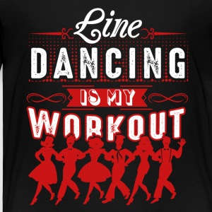 Line Dancing Is My Workout Shirt - Toddler Premium T-Shirt