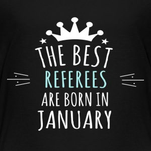 Best REFEREES are born in january - Toddler Premium T-Shirt