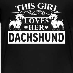 This Girl Love Her Dachshunds Tee Shirt - Toddler Premium T-Shirt