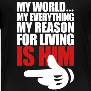 My Everything My Reason For Living Is Him T Shirt - Toddler Premium T-Shirt