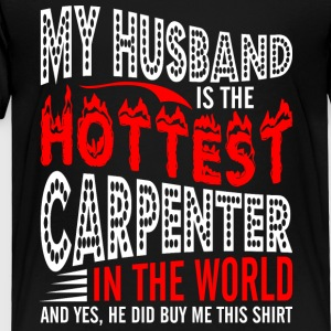 My Husband Is The Hotest Carpenter - Toddler Premium T-Shirt
