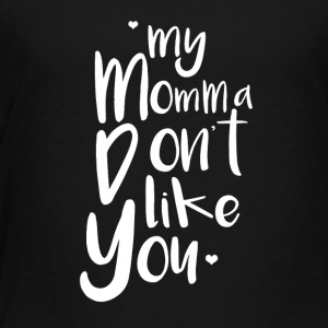 my momma dont like you - Toddler Premium T-Shirt