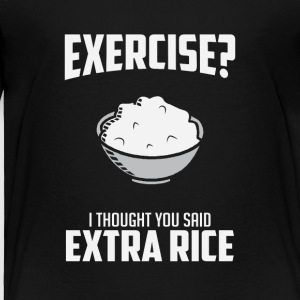 Exercise I Though You Said Extra Rice - Toddler Premium T-Shirt