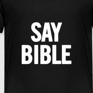 Say Bible 2 White - Toddler Premium T-Shirt