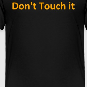 Don t Touch it - Toddler Premium T-Shirt