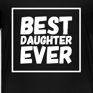 Best Daughter Ever - Toddler Premium T-Shirt