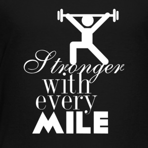 Stronger with every mile - Toddler Premium T-Shirt
