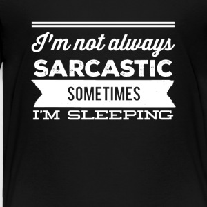 I'm not always sarcastic sometimes I'm sleeping - Toddler Premium T-Shirt