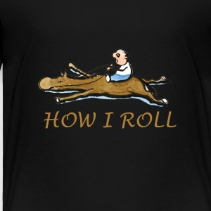how i roll - Toddler Premium T-Shirt