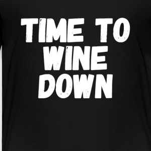 Time to wine down - Toddler Premium T-Shirt