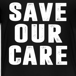 Save Our Care - Toddler Premium T-Shirt