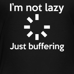 NOT LAZY JUST BUFFERING - Toddler Premium T-Shirt