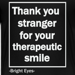 Thank You Stranger for your therapeutic smile - Toddler Premium T-Shirt