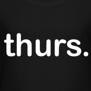 Thursday - Toddler Premium T-Shirt
