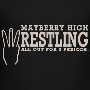 MAYBERRY HIGH W RESTLING ALL OUT FOR 3 PERIODS - Toddler Premium T-Shirt