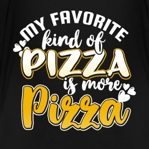 My favorite kind of pizza is more pizza - Toddler Premium T-Shirt