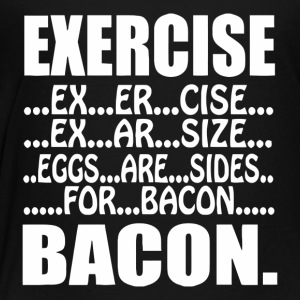 Exercise Are Sides For Bacon - Toddler Premium T-Shirt