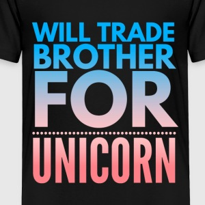 Will trade brother for unicorn - Toddler Premium T-Shirt
