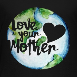 Love your mother earth day - Toddler Premium T-Shirt