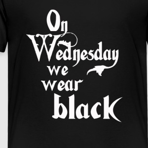 On Wednesdays We Wear Black - Toddler Premium T-Shirt