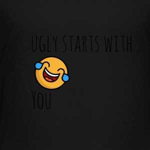 Ugly starts with you - Toddler Premium T-Shirt