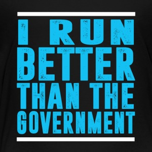 I Run Better than the Government T-Shirt - Toddler Premium T-Shirt