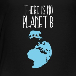 No planet b climate global warming earth gift - Toddler Premium T-Shirt