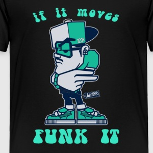 If it moves funk it - Toddler Premium T-Shirt
