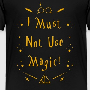 I Must Not Use Magic - Toddler Premium T-Shirt